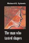 The Man Who Tasted Shapes - Richard E. Cytowic