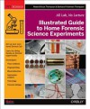 Illustrated Guide to Home Forensic Science Experiments: All Lab, No Lecture - Robert Bruce Thompson, Barbara Fritchman Thompson