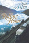 Rolling Home: A Cross Canada Railroad Memoir - Tom Allen