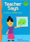 Teacher Says: A Book of Teacher Jokes - Michael Dahl