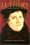 Martin Luther's Basic Theological Writings - Martin Luther, Timothy F. Lull, Jaroslav Pelikan