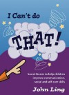 I Can't Do That!: My Social Stories to Help with Communication, Self-Care and Personal Skills [With CD-ROM] - John Ling