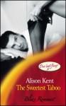 The Sweetest Taboo (Blaze Romance) - Alison Kent