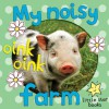 My Noisy Farm. A children's picture book with extra first word pages - Moira Butterfield, Maisy Daniels