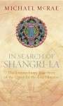 In Search Of Shangri La: The Extraordinary True Story Of The Quest For The Lost Horizon - Michael Mcrae