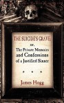 The Suicide's Grave: Or, the Private Memoirs and Confessions of a Justified Sinner - James Hogg, Colin J.E. Lupton