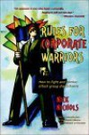 Rules for Corporate Warriors: How to Fight and Survive Attack Group Shakedowns - Nick Nichols, Patrick Moore