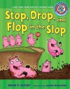 Stop, Drop, and Flop in the Slop: A Short Vowel Sounds Book with Consonant Blends - Brian P. Cleary, Jason Miskimins, Alice M. Maday