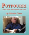 Potpourri: Short Stories, Observations and Essays by Martin Green - Martin Green