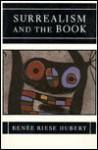 Surrealism and the Book - Renee Riese Hubert