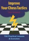 Improve Your Chess Tactics: 700 Practical Lessons & Exercises - Yakov Neishtadt
