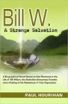 Bill W. A Strange Salvation: A Biographical Novel Based on Key Moments in the Life of Bill Wilson - Paul Hourihan