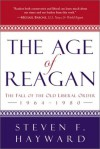 The Age of Reagan: The Fall of the Old Liberal Order, 1964-1980 - Steven F. Hayward