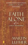Faith Alone: A Daily Devotional - James C. Galvin, Martin Luther