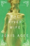 The River Wife: A Novel - Jonis Agee