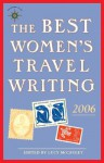 The Best Women's Travel Writing 2006: True Stories from Around the World - Lucy McCauley