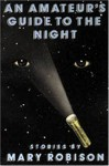 Amateurs Guide to Night - Mary Robison