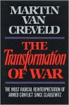 The Transformation Of War - Martin van Creveld