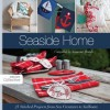 Seaside Home: 25 Stitched Projects from Sea Creatures to Sailboats (Design Collective) - The Collective, Susanne Woods