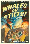Whales on Stilts: M. T. Anderson's Thrilling Tales - M.T. Anderson, Kurt Cyrus