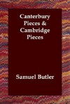 Canterbury Pieces & Cambridge Pieces - Samuel Butler