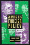 Shaping U.S. Foreign Policy: Profiles of Twelve Secretaries of State - Edward F. Dolan, Margaret M. Scariano