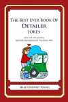 The Best Ever Book of Detailer Jokes: Lots and Lots of Jokes Specially Repurposed for You-Know-Who - Mark Geoffrey Young