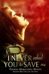 I Never Asked You to Save Me - Theresa Marguerite Hewitt