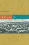 Gold Rush Port: The Maritime Archaeology of San Francisco's Waterfront - James P. Delgado