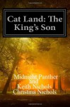 Cat Land: The King's Son - Midnight Panther, Keith Nichols, Christina Nichols