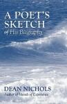 A Poet's Sketch of His Biography - Dean Nichols