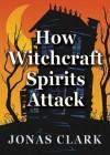 How Witchcraft Spirits Attack - Jonas Clark