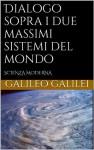 Dialogo sopra i due massimi sistemi del mondo (Italian Edition) - Galileo Galilei