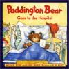 Paddington Bear Goes to the Hospital - Michael Bond, R.W. Alley, Karen Jankel