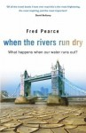When The Rivers Run Dry: What Happens When Our Water Runs Out? - Fred Pearce