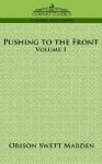 Pushing to the Front, Volume I - Orison Swett Marden
