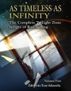 As Timeless As Infinity: The Complete Twilight Zone Scripts of Rod Serling, Volume 5 - Rod Serling, Tony Albarella