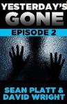 Yesterday's Gone: Episode 2 - Sean Platt, David W. Wright