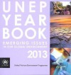 UNEP Year Book 2013: Emerging Issues in Our Global environment - United Nations