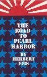 The Road to Pearl Harbor; The Coming of the War Between the United States and Japan. - Herbert Feis