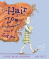 The Hair of Zoe Fleefenbacher Goes to School - Laurie Halse Anderson, Ard Hoyt