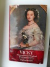 Vicky: Princess Royal Of England And German Empress - Daphne Bennett