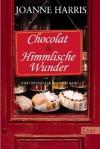 Chocolat & Himmlische Wunder - Joanne Harris
