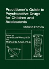 Practitioner S Guide to Psychoactive Drugs for Children and Adolescents - John Werry