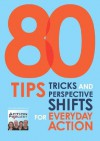 80 Tips Tricks and Perspective Shifts for Everyday Action - Paul Bailey, Gina Baksa, Sam Forsberg, Chris Janzen