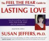 The Feel the Fear Guide to Lasting Love - Susan Jeffers