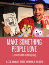 Make Something People Love: Lessons From a Startup Guy - Alexis Ohanian