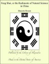 Feng Shui, or the Rudiments of Natural Science in China - Marjorie Bowen