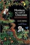 Monkeys Are Made of Chocolate: Exotic and Unseen Costa Rica - Jack Ewing, Daniel Quinn