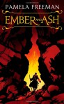 Ember and Ash - Pamela Freeman
